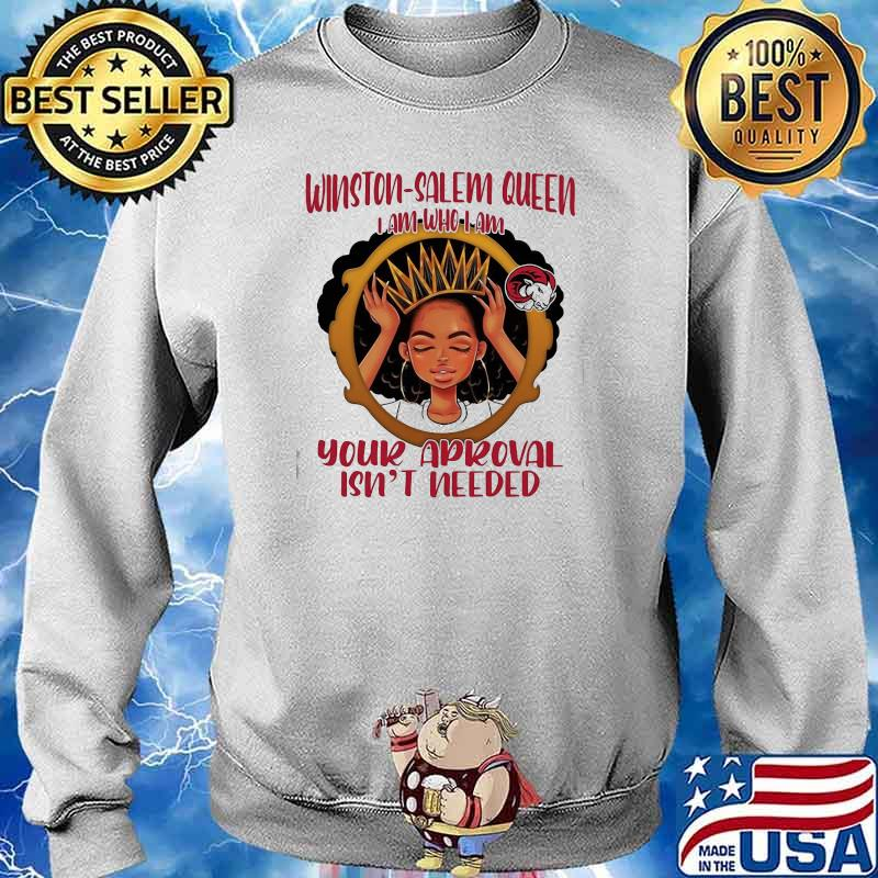 Winston Salem Queen I Am Who I Am Your Aproval Isn't Needed Black Girl Shirt Sweater