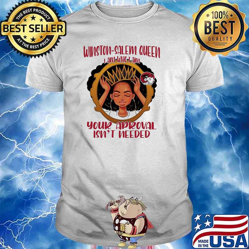 Winston Salem Queen I Am Who I Am Your Aproval Isn't Needed Black Girl Shirt