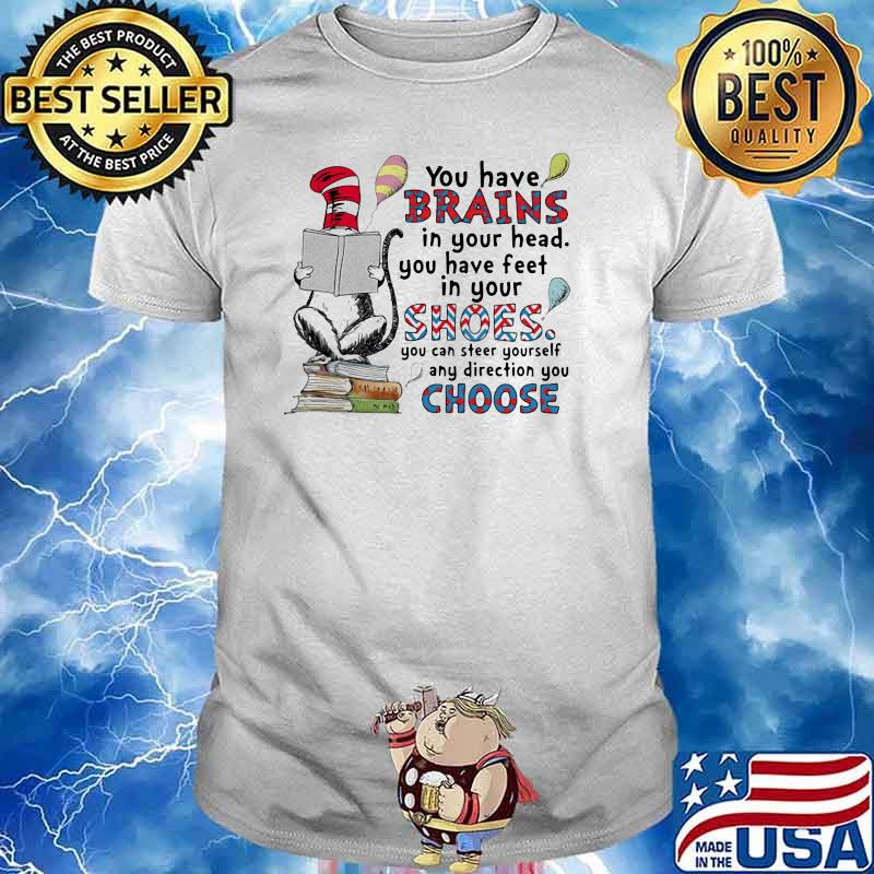 You have brains in your head you have feet in your shoes you can steer yourself choose dr seuss shirt