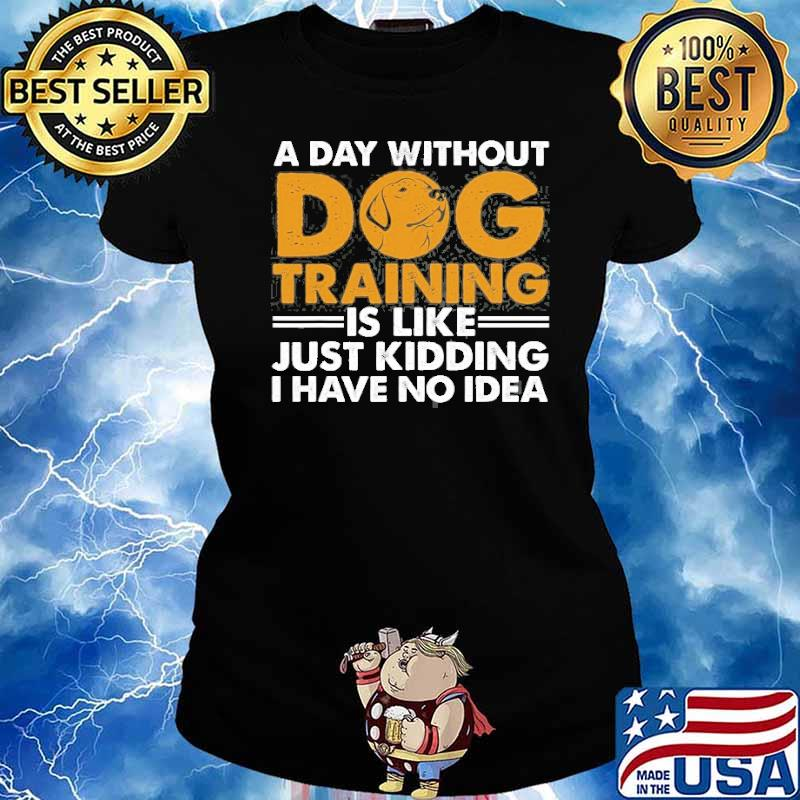 A day without dog training is like just kidding i have no idea Agility Puppy s Ladies tee