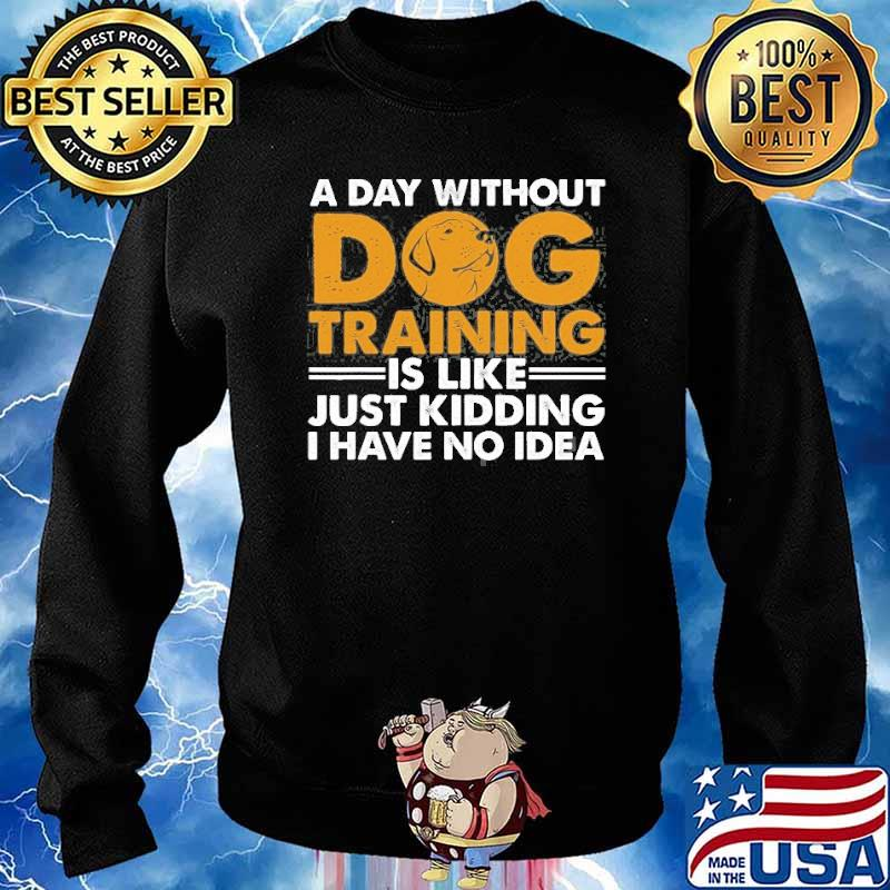 A day without dog training is like just kidding i have no idea Agility Puppy s Sweater