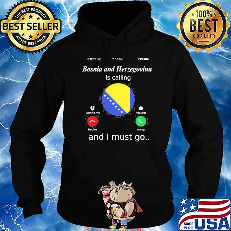 Bosnia And Herzegovina Is Calling And I Must Go Shirt Hoodie