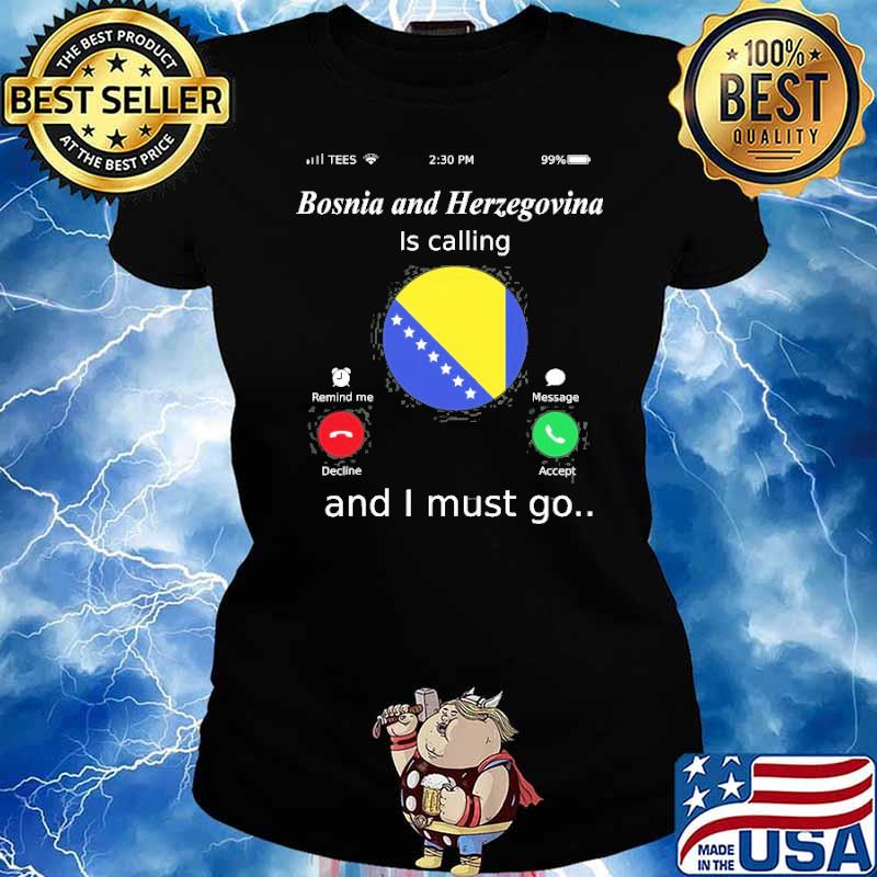 Bosnia And Herzegovina Is Calling And I Must Go Shirt Ladies tee