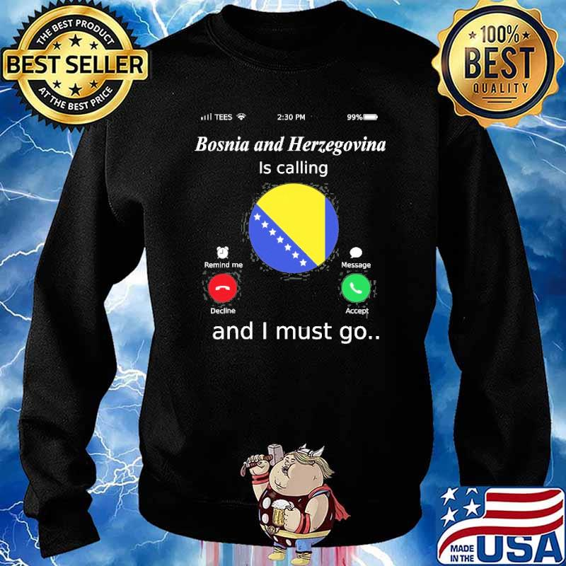 Bosnia And Herzegovina Is Calling And I Must Go Shirt Sweater