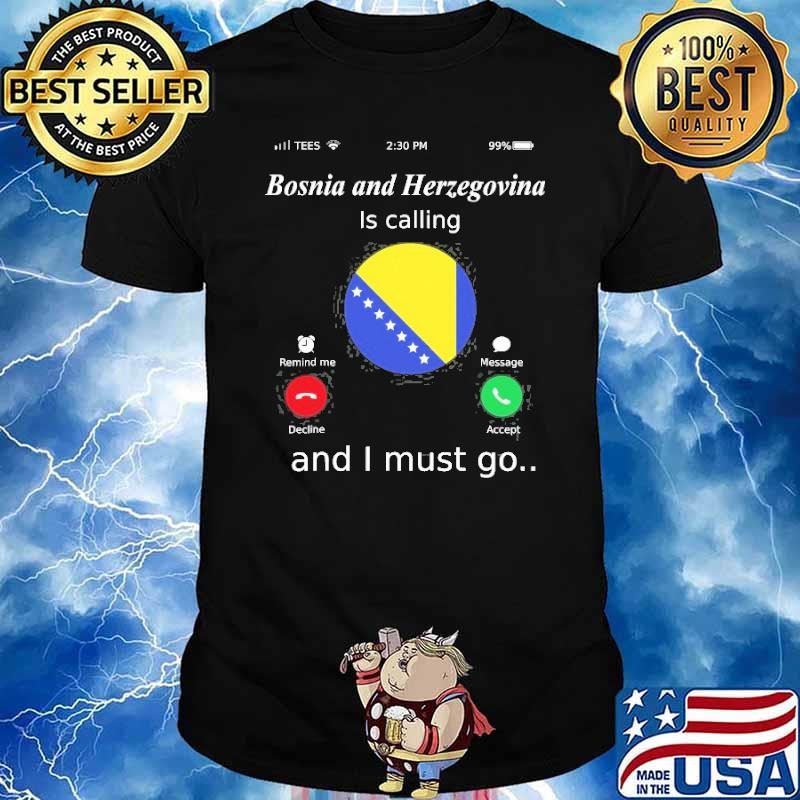 Bosnia And Herzegovina Is Calling And I Must Go Shirt