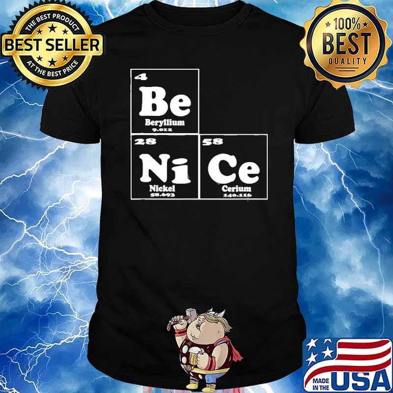 Chemistry – Be Nice Periodic Table Of Elements Shirt