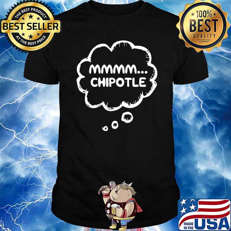 Chipotle Lovers Shirt Mmmm… Shirt