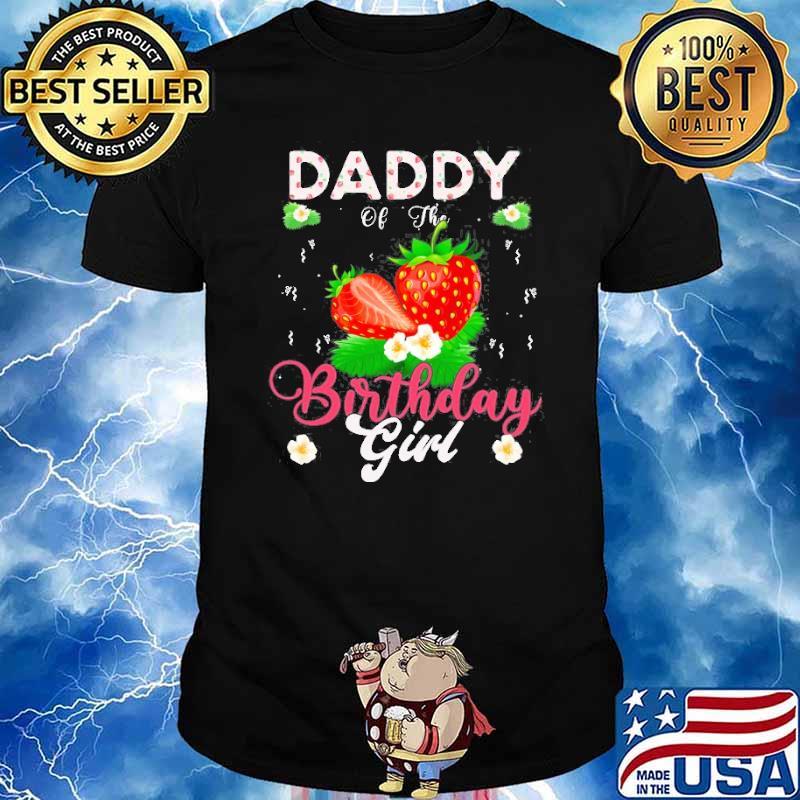 Daddy Of The Birthday Girls Strawberry Shirt