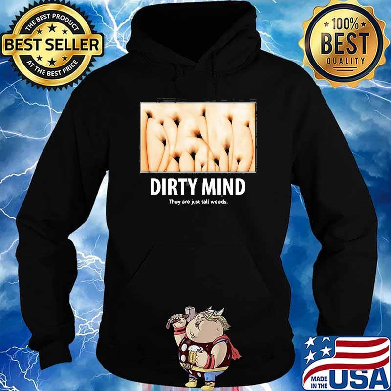 Dirty Minds Test They Are Just Tall Weeds Shirt Hoodie