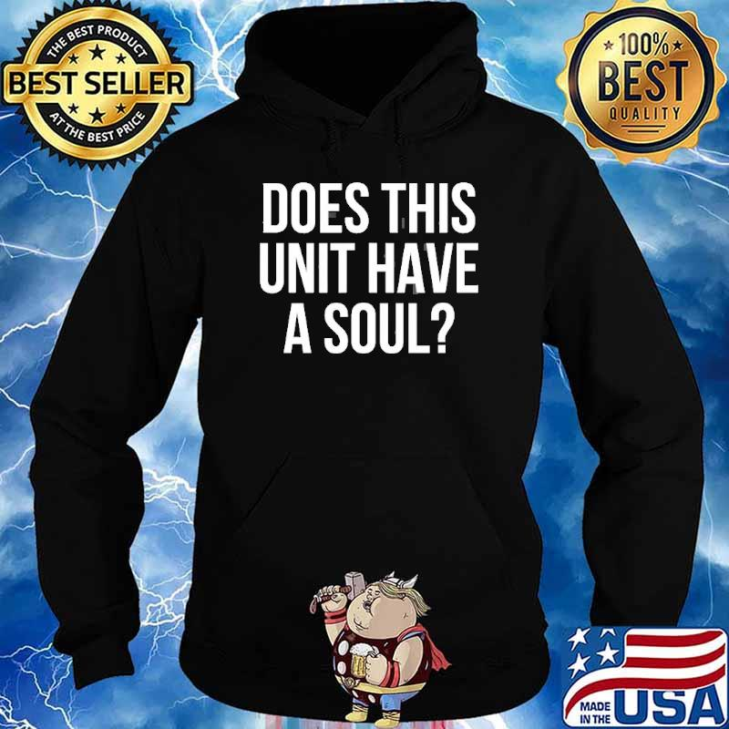 Does This Unit Have A Soul Shirt Hoodie