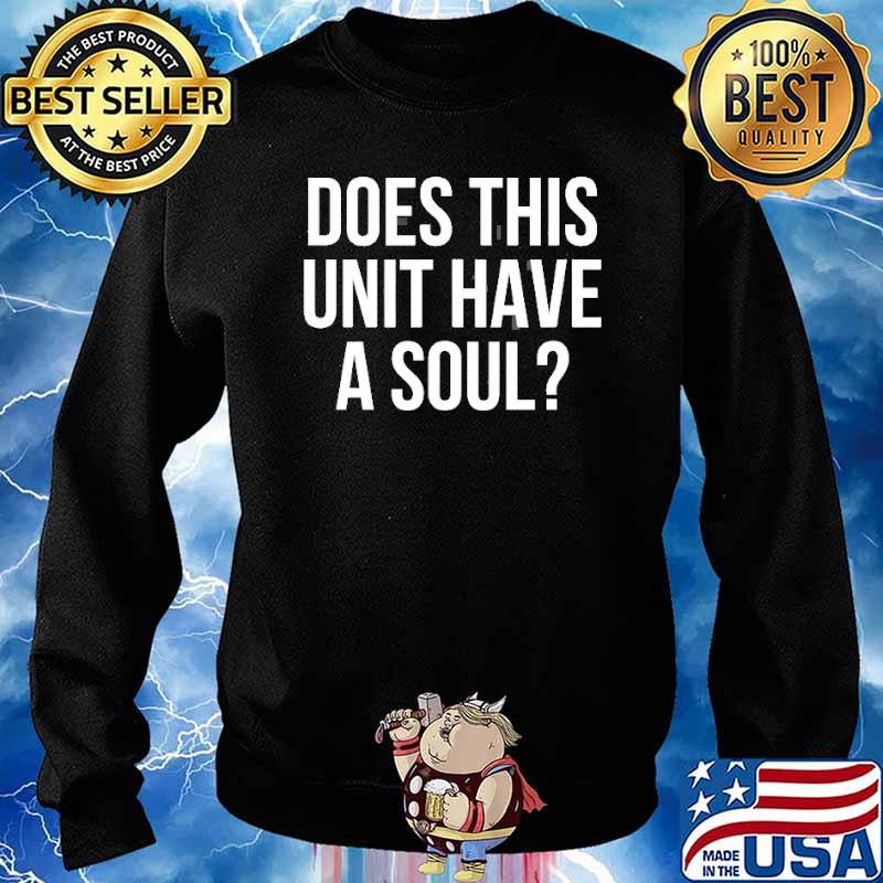 Does This Unit Have A Soul Shirt Sweater