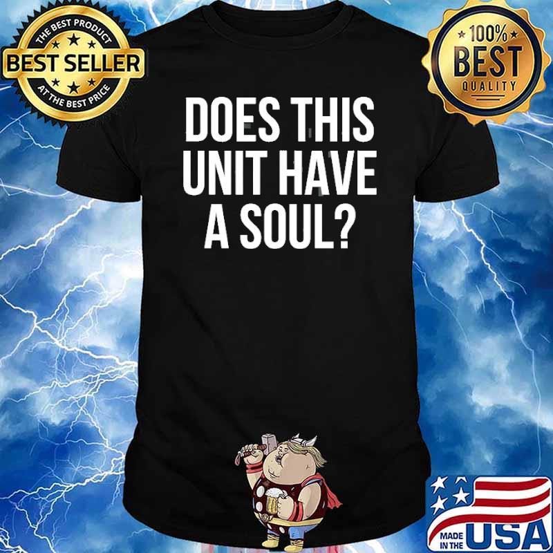Does This Unit Have A Soul Shirt