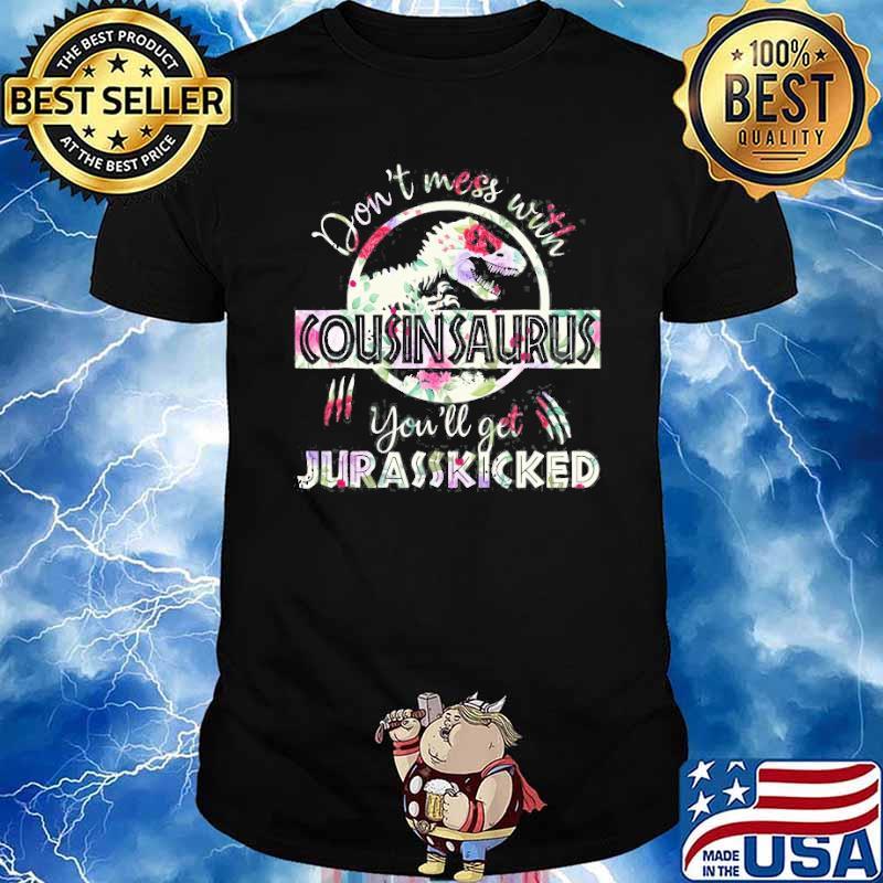 Don't Mess With Cousinsaurus You'll Get Jurasskicked Flower Shirt