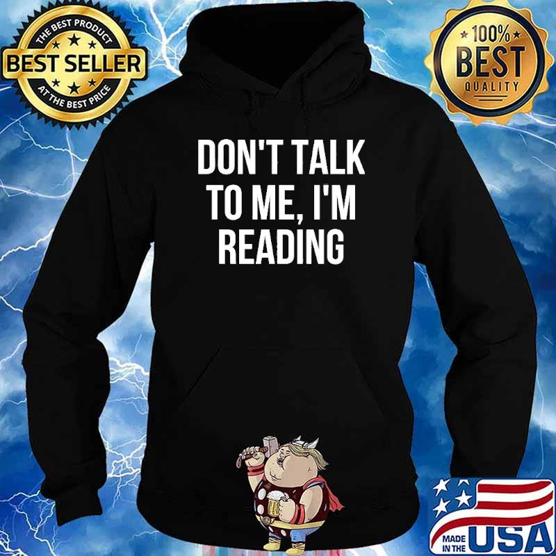 Don't Talk To Me I'm Reading Shirt Hoodie