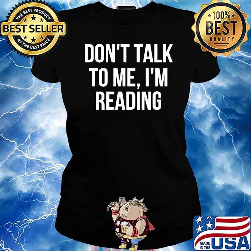 Don't Talk To Me I'm Reading Shirt Ladies tee