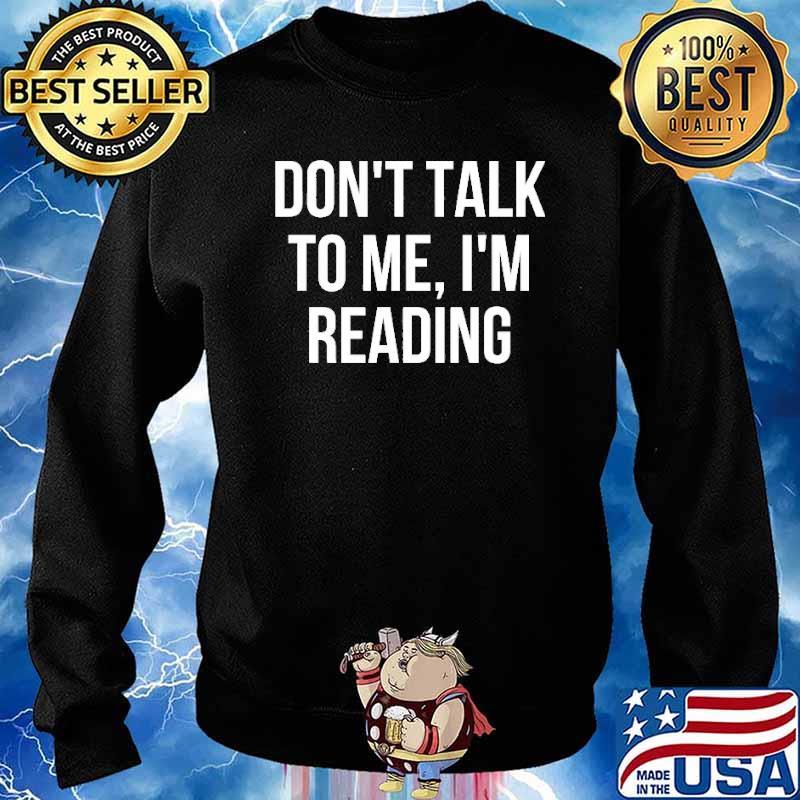 Don't Talk To Me I'm Reading Shirt Sweater