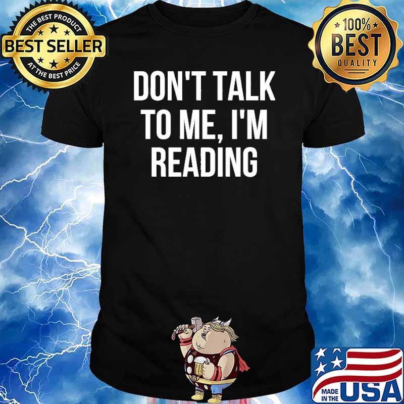 Don't Talk To Me I'm Reading Shirt