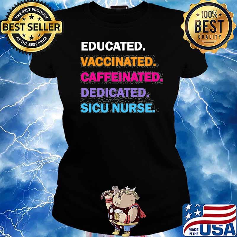 Educated Vaccinated Caffeinated Dedicated Sicu Icu Nurse Shirt Ladies tee