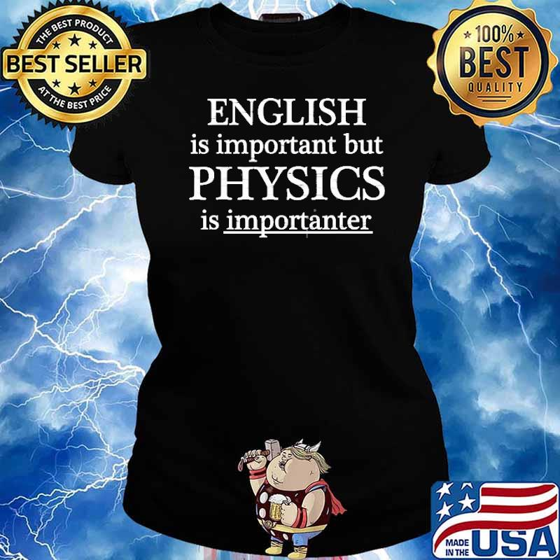 English Is Important But Physics Is Importanter Shirt Ladies tee