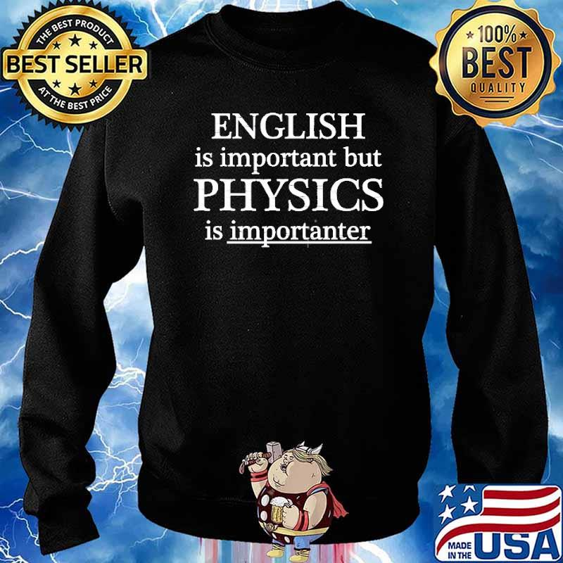 English Is Important But Physics Is Importanter Shirt Sweater