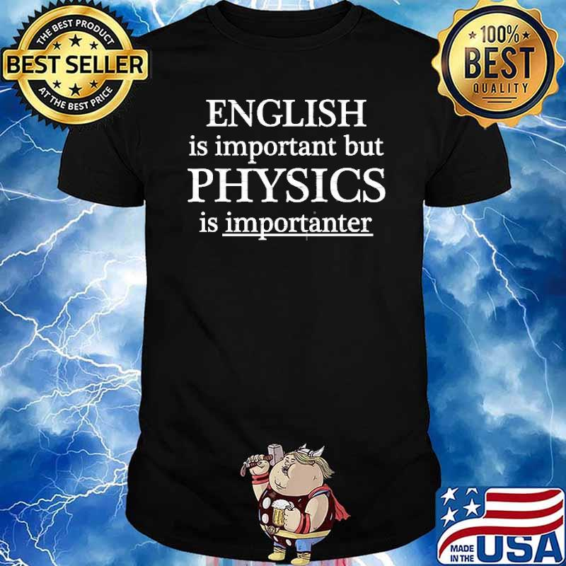 English Is Important But Physics Is Importanter Shirt