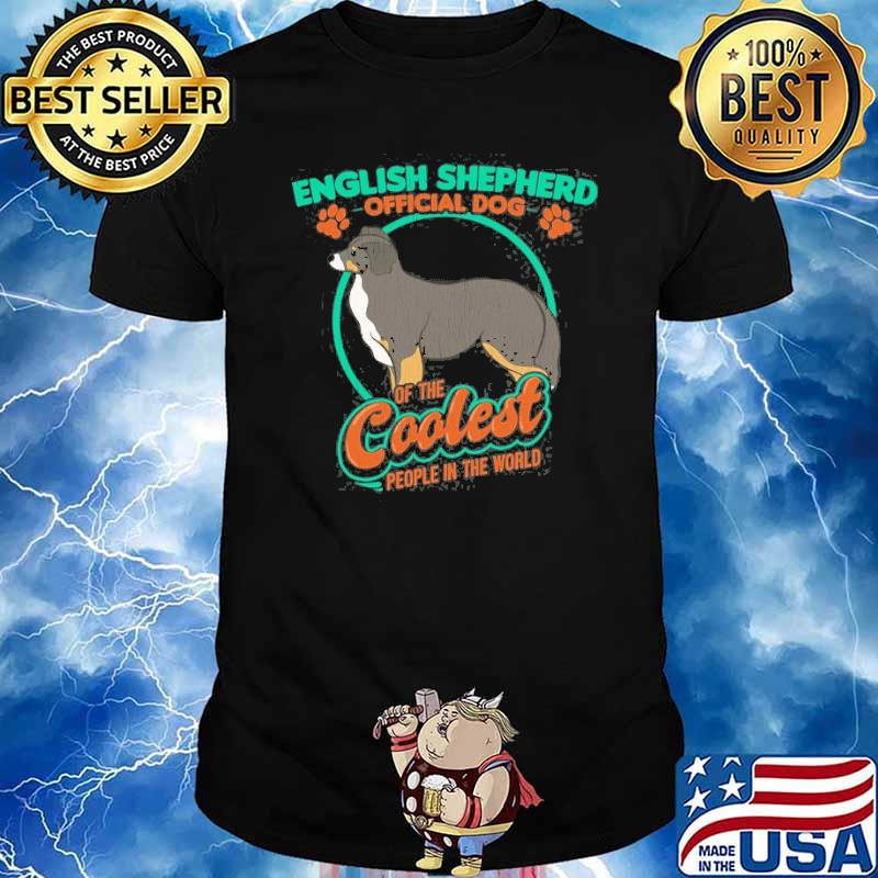 English Shepherd Official Dog Of The Coolest People In World Shirt