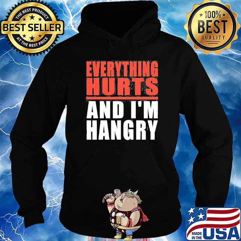 Everything Hurts And I'm Hangry Shirt Hoodie