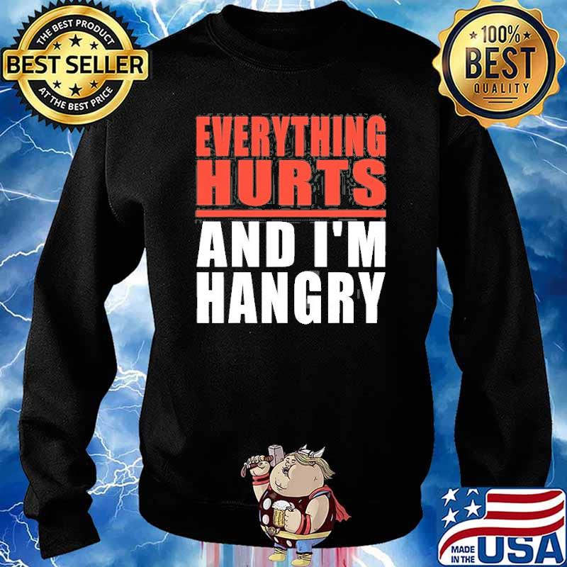 Everything Hurts And I'm Hangry Shirt Sweater