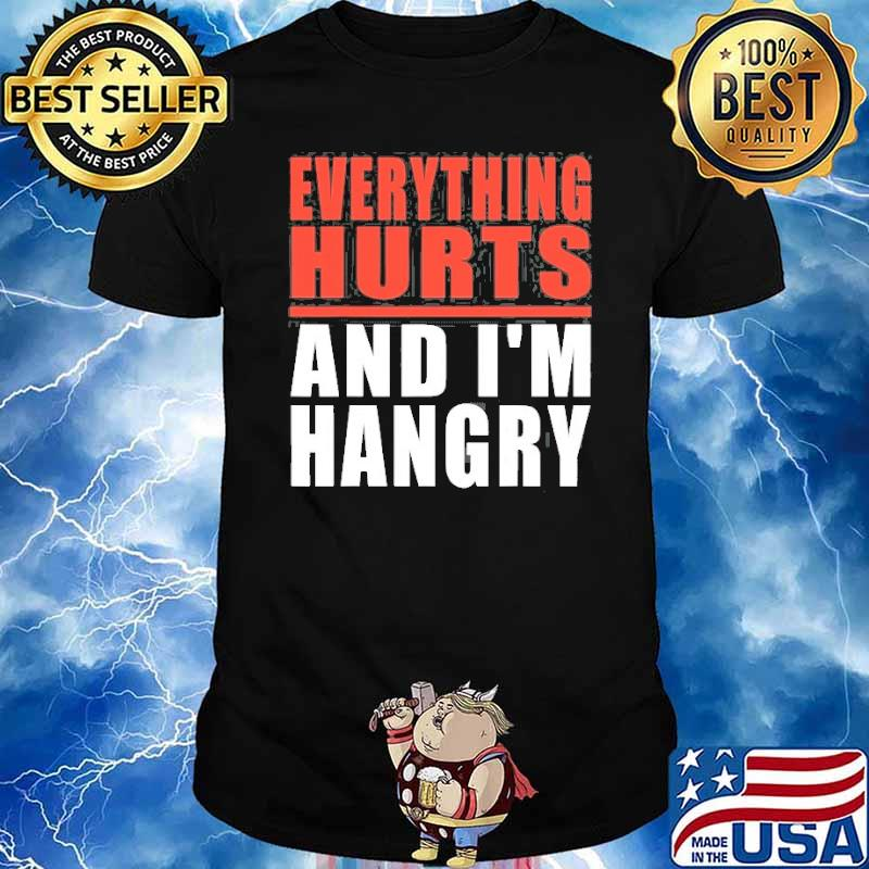 Everything Hurts And I'm Hangry Shirt