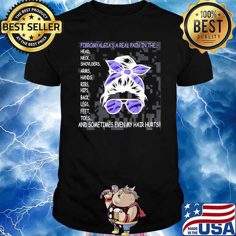 Fibromyalgia a real pain in the and sometimes Even My Hair Hurts Suport Shirt