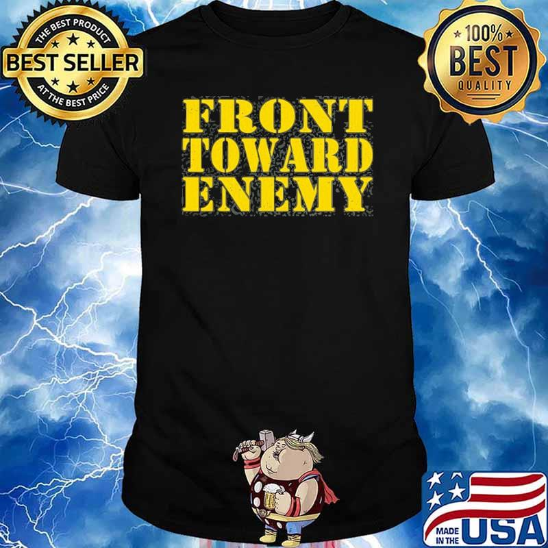 Front Toward Enemy Quote Shirt