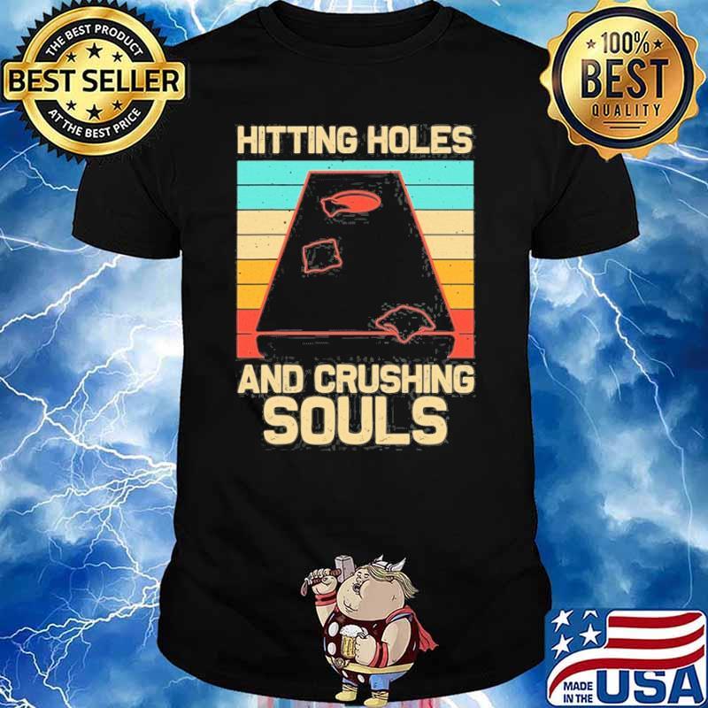 Hitting holes and crushing souls vintage shirt