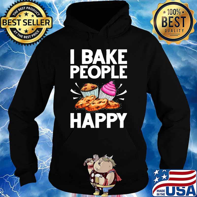 I bake people happy Cake Baking Pastry Chef s Hoodie