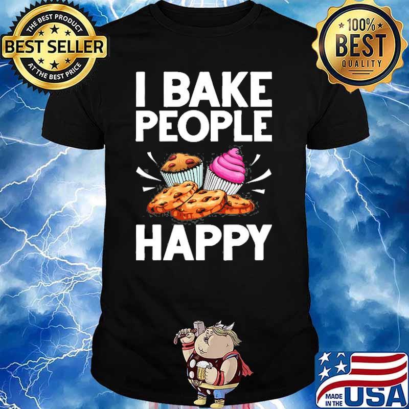 I bake people happy Cake Baking Pastry Chef shirt