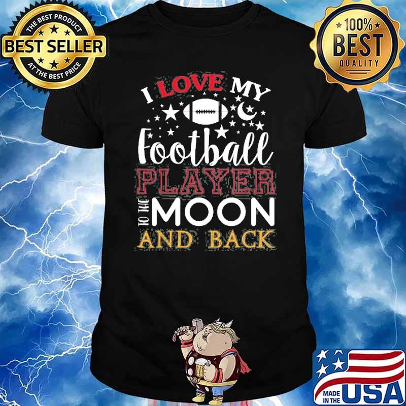 I love my football player to the moon and back shirt