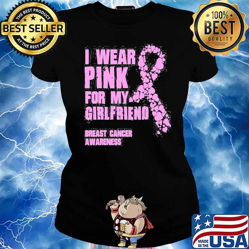 I Wear Pink For My Girlfriend Breast Cancer Shirt Ladies tee
