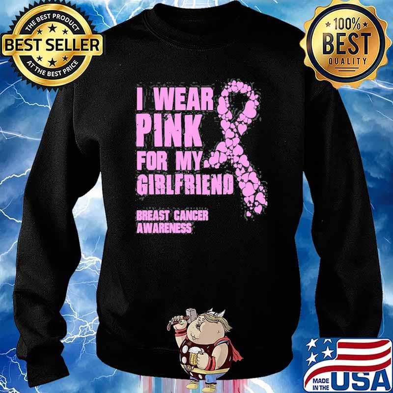 I Wear Pink For My Girlfriend Breast Cancer Shirt Sweater