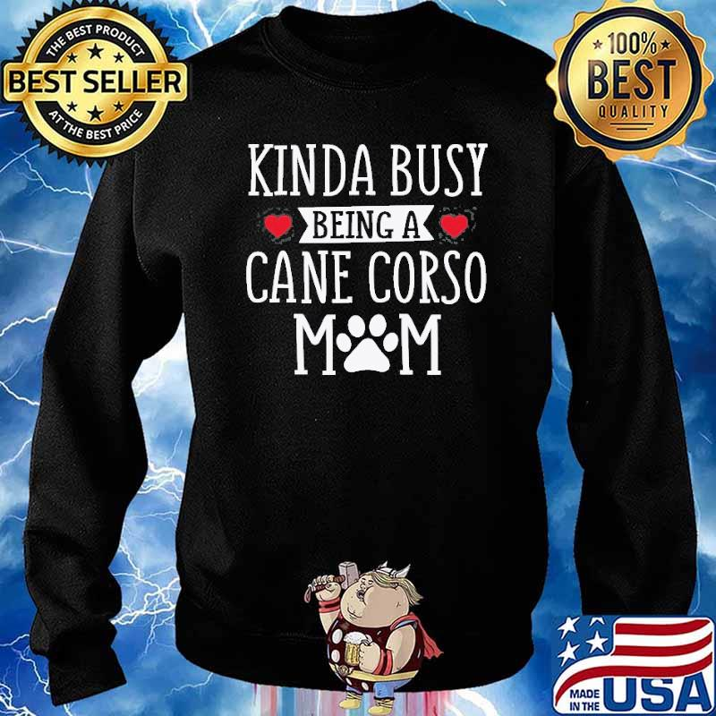Kinda Busy Being A Cane Corso Mom Shirt Sweater