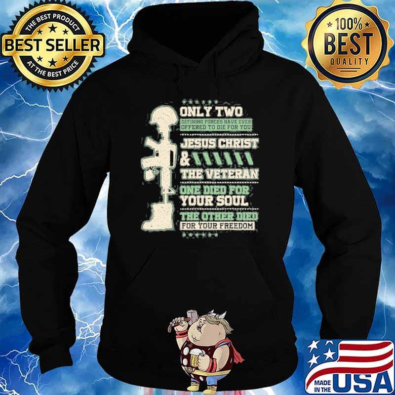 Only two jesus christ the veteran Died For Your Freedom s Hoodie