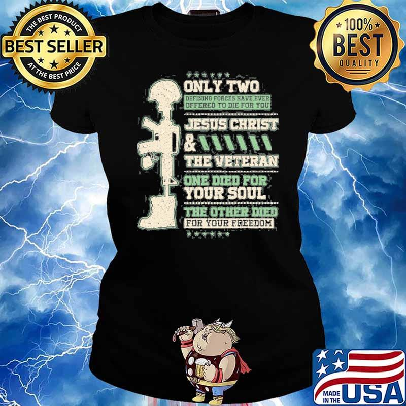 Only two jesus christ the veteran Died For Your Freedom s Ladies tee