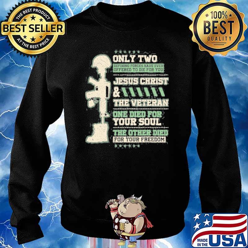 Only two jesus christ the veteran Died For Your Freedom s Sweater