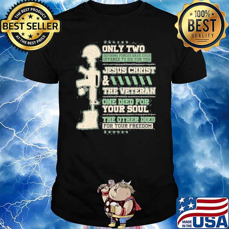 Only two jesus christ the veteran Died For Your Freedom shirt