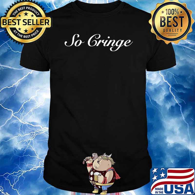 So Cringe Shirt