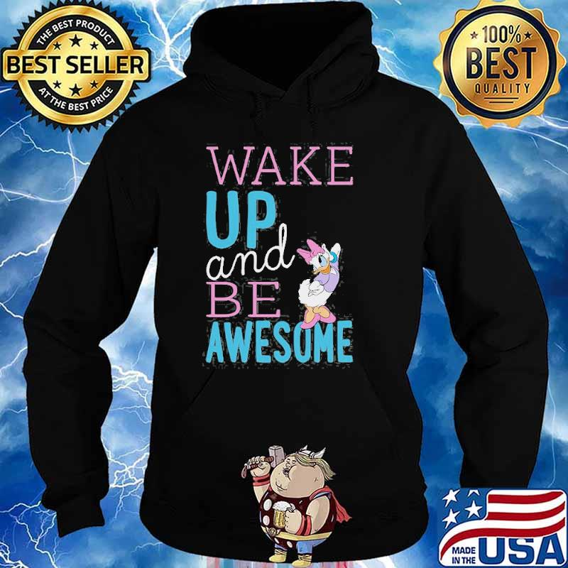 Standard Characters Daisy Wake Up And Be Awesome Shirt Hoodie