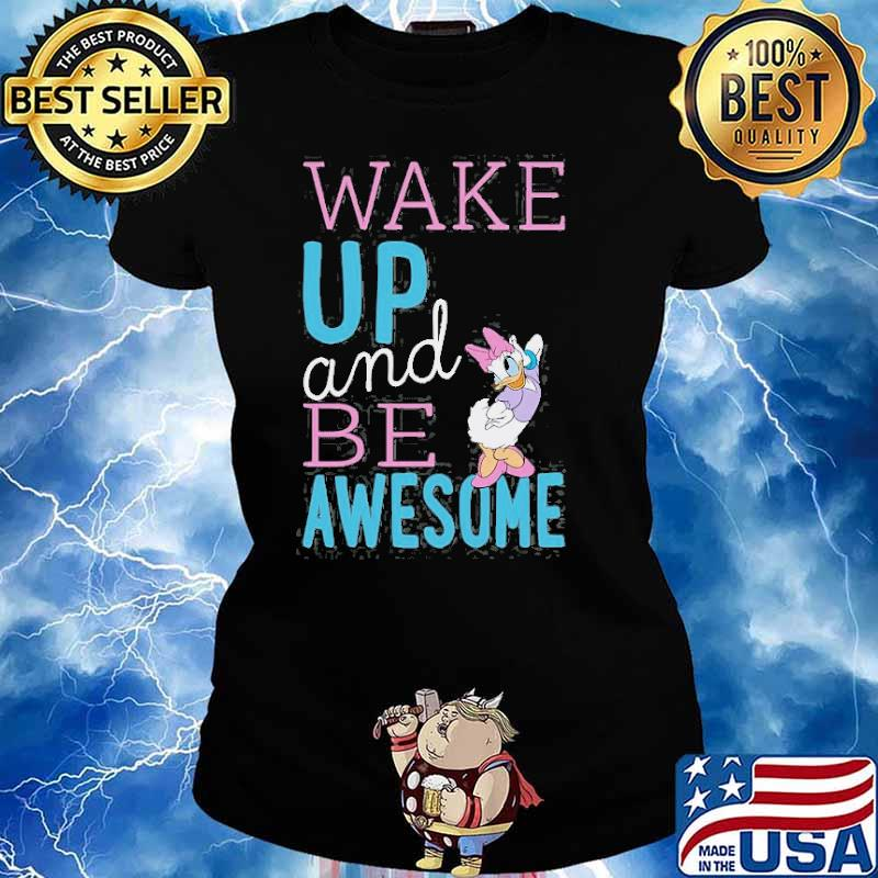Standard Characters Daisy Wake Up And Be Awesome Shirt Ladies tee