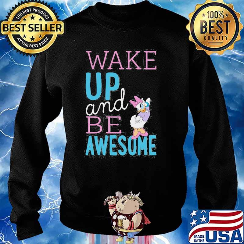 Standard Characters Daisy Wake Up And Be Awesome Shirt Sweater