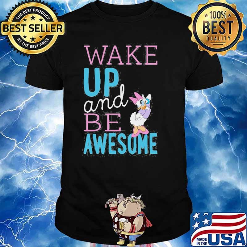 Standard Characters Daisy Wake Up And Be Awesome Shirt