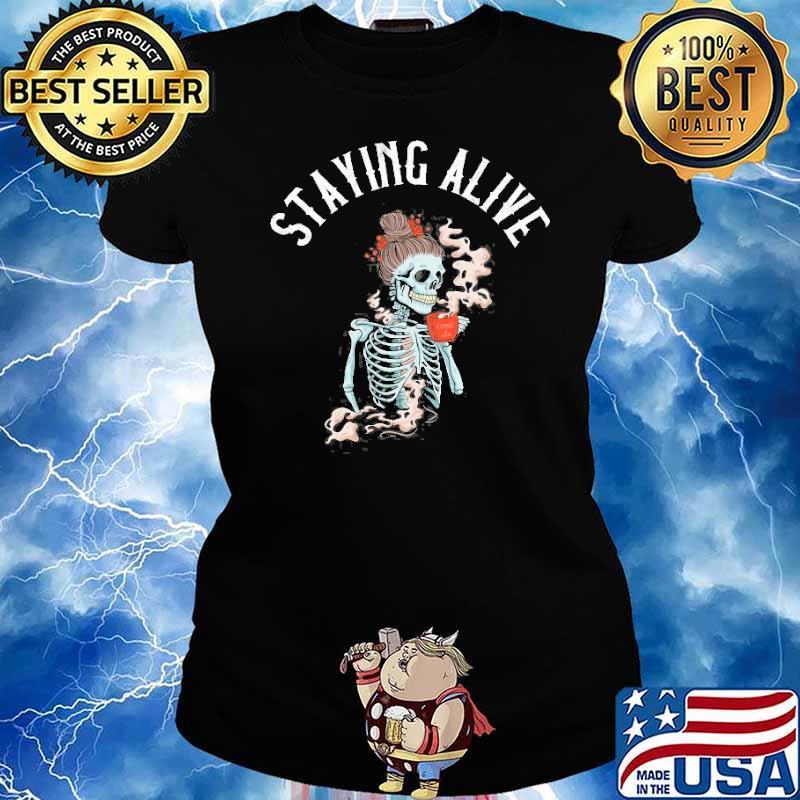 Staying Alive Skeleton Drinking Coffee Shirt Ladies tee