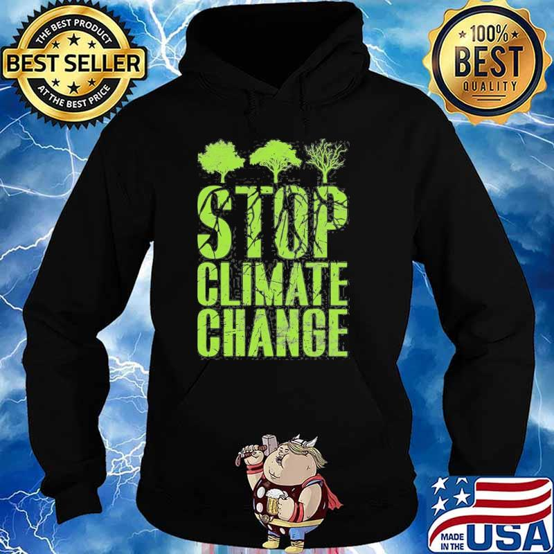Stop Climate Change And Global Shirt Hoodie
