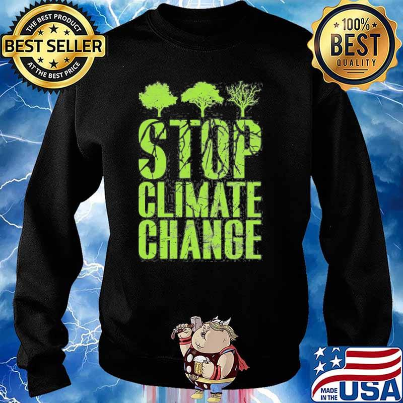 Stop Climate Change And Global Shirt Sweater